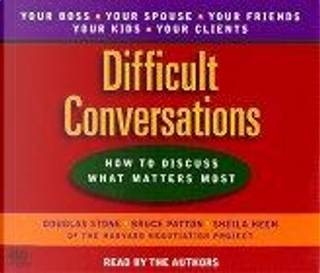 Difficult Conversations by Douglas/ Patton, Bruce/ Heen, Sheila, Irving Stone, Roger Fisher, Sheila Heen