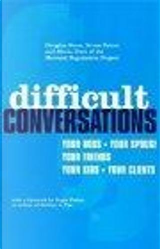 Difficult Conversations by Bruce Patton, Douglas Stone, Sheila Heen