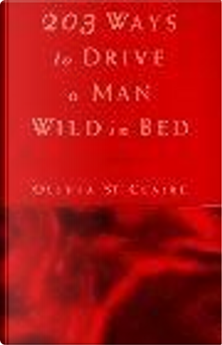 203 Ways to Drive a Man Wild in Bed by Susan Wright, Olivia St. Claire