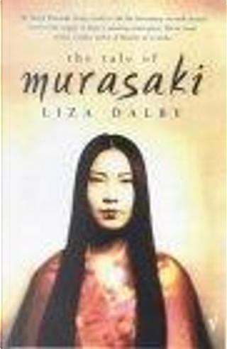 The Tale of Murasaki by Liza Crihfield Dalby