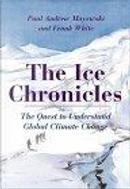 The Ice Chronicles by Frank White, Lynn Margulis, Paul Andrew Mayewski