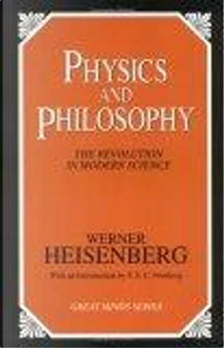 Physics and Philosophy by F. S. C. Northrop, Werner Heisenberg