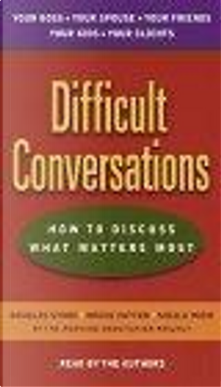 Difficult Conversations by Roger Fisher, Sheila Heen