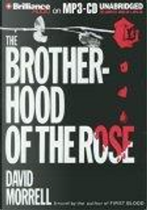 The Brotherhood of the Rose by David Morrell