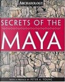 Secrets of the Maya by Archaeology Magazine, Peter A. Young, Peter Young