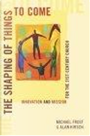 The Shaping of Things to Come by Alan Hirsch, Michael Frost