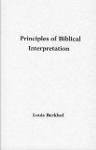Principles of Biblical Interpretation by Louis Berkhof