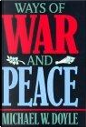 Ways of War and Peace by Michael Doyle