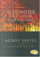 Alexander The Great And His Time by Agnes Savill, Nadia May