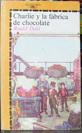 Charlie y la fabrica de chocolate by Roald Dahl