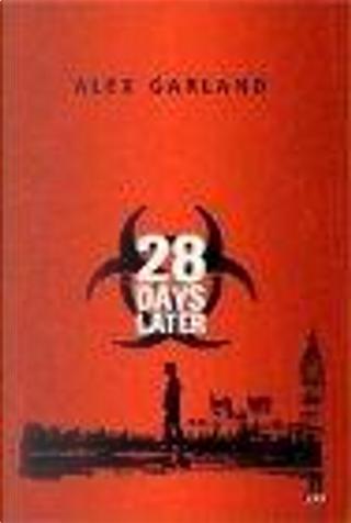 28 Days Later by Alex Garland, Alex Garland, Alex Garland