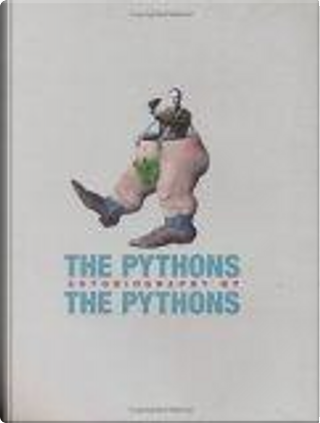 """The """"Pythons"""" Autobiography by the """"Pythons"""" by Bob McCabe, Eric Idle, Graham Chapman, John Cleese, Michael Palin, Terry Gilliam, Terry Jones"""