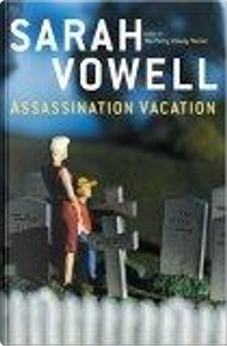 Assassination Vacation by Sarah Vowell