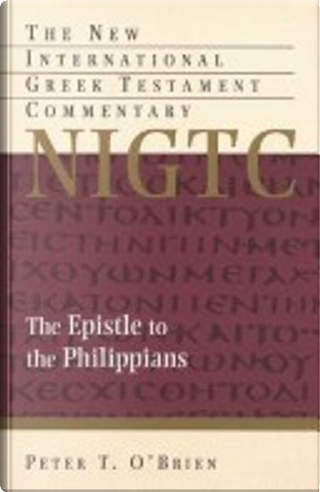 Epistle to the Philippians (NIGTC) by Peter T. O'Brien