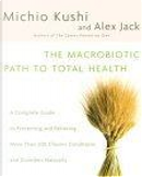 The Macrobiotic Path to Total Health by Alex Jack