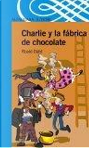 Charlie y la fábrica de chocolate by Roald Dahl