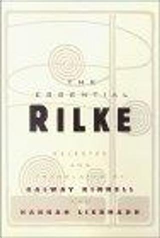 The Essential Rilke by Galway Kinnell, Hannah Liebmann, Rainer Maria Rilke