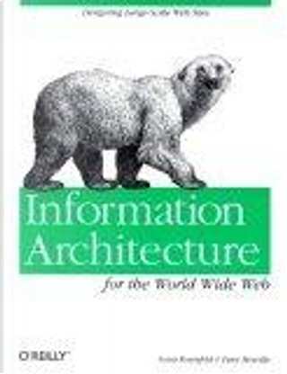 Information Architecture for the World Wide Web by Louis Rosenfeld, Peter Morville