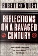 Reflections on a Ravaged Century by Robert Conquest