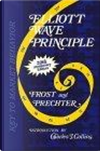 Elliott Wave Principle by A. J. Frost, Robert R. Prechter