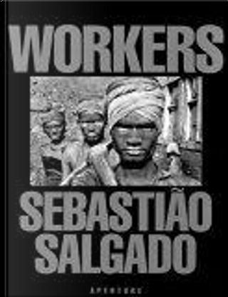 Workers by Sebastiao Salgado
