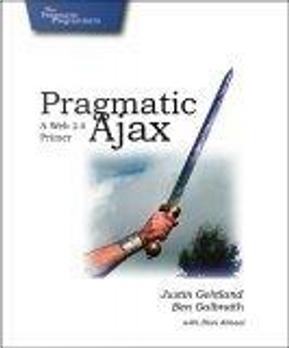 Pragmatic Ajax by Ben Galbraith, Dion Almaer, Justin Gehtland