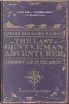 The Last Gentleman Adventurer by Edward Beauclerk Maurice, Lawrence Millman