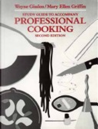 Study Guide to Accompany Professional Cooking by Wayne Gisslen, Mary Ellen Griffin