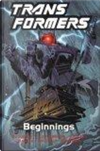 Transformers Beginnings by Bob Budiansky, Jose Delbo, Nancy Jones, Ralph Macchio