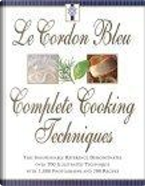 Le Cordon Bleu's Complete Cooking Techniques by Le Cordon Bleu