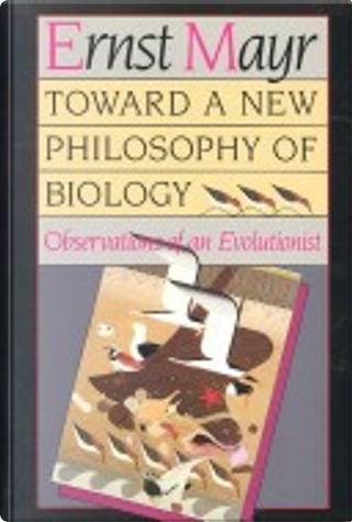 Toward a new philosophy of biology by Ernst Mayr