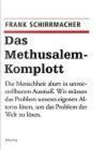 Das Methusalem-Komplott. Die Macht des Alterns - 2004-2050 by Frank Schirrmacher