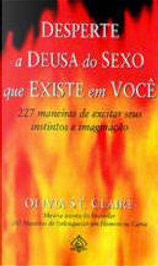 Desperte a Deusa do Sexo que Existe em Você by Olivia St. Claire