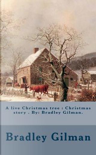 A Live Christmas Tree by Bradley Gilman