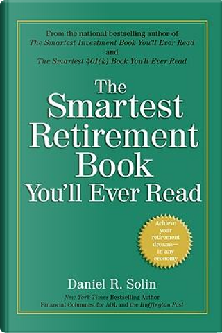The Smartest Retirement Book You'll Ever Read by Daniel R. Solin