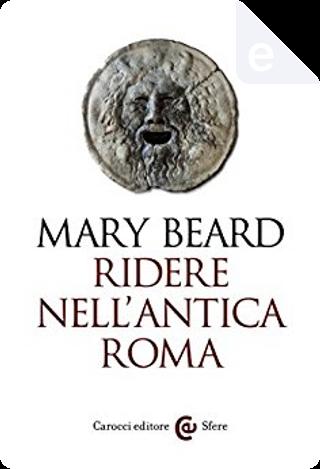 Ridere nell'antica Roma by Mary Beard