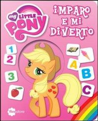 Imparo e mi diverto. My Little Pony by Fivestore