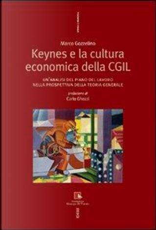 Keynes e la cultura economica della CGIL. Un'analisi del piano del lavoro nella prospettiva della Teoria Generale by Marco Gozzellino