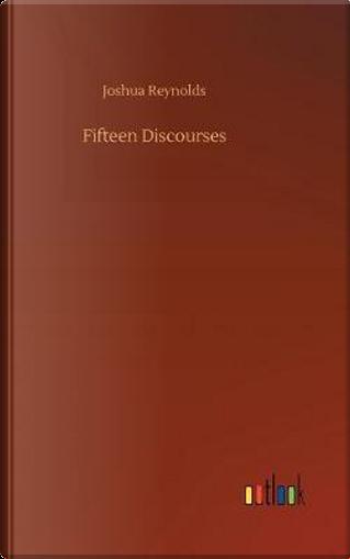 Fifteen Discourses by Joshua Reynolds