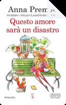 Questo amore sarà un disastro by Anna Premoli
