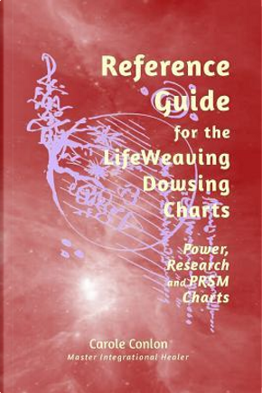 Reference Guide for the LifeWeaving Dowsing Charts by Carole Conlon