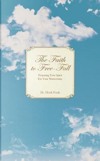 The Faith to Free-fall by Heidi Petak