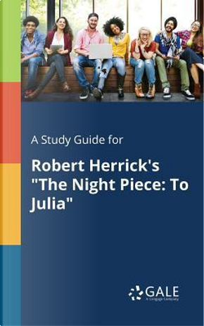 """A Study Guide for Robert Herrick's """"The Night Piece by Cengage Learning Gale"""