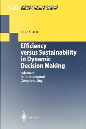 Efficiency Versus Sustainability in Dynamic Decision Making by Bodo Glaser