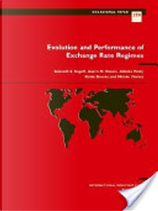Evolution and performance of exchange rate regimes by Kenneth S. Rogoff