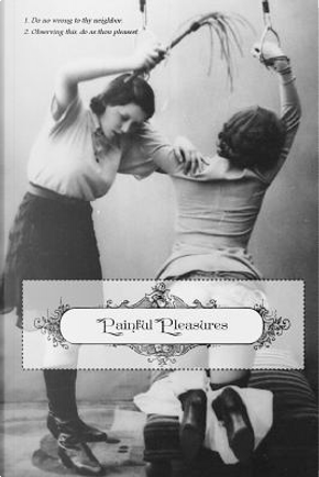 Painful Pleasures by W. J. Meusal