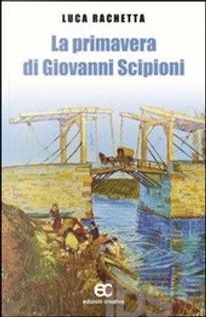 La primavera di Giovanni Scipioni by Luca Rachetta