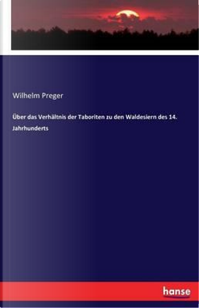 Über das Verhältnis der Taboriten zu den Waldesiern des 14. Jahrhunderts by Wilhelm Preger