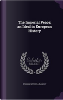 The Imperial Peace; An Ideal in European History by William Mitchell Ramsay