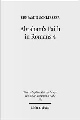 Abraham's Faith in Romans 4 by Benjamin Schlieber